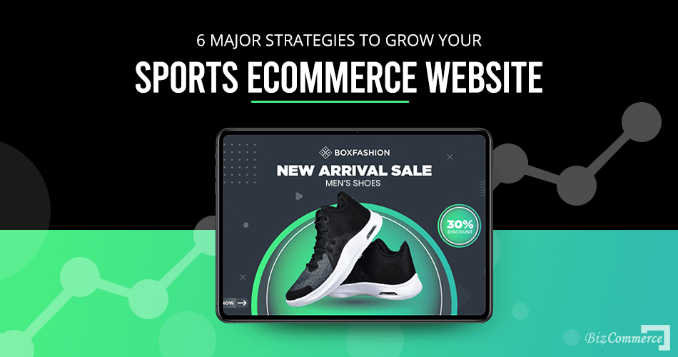 6 major strategies to grow your sports eCommerce website
