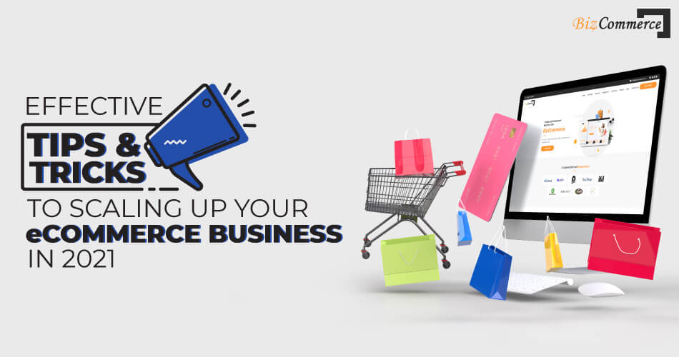 effective-tips-and-tricks-to-scaling-up-your-eCommerce-business-in-2021