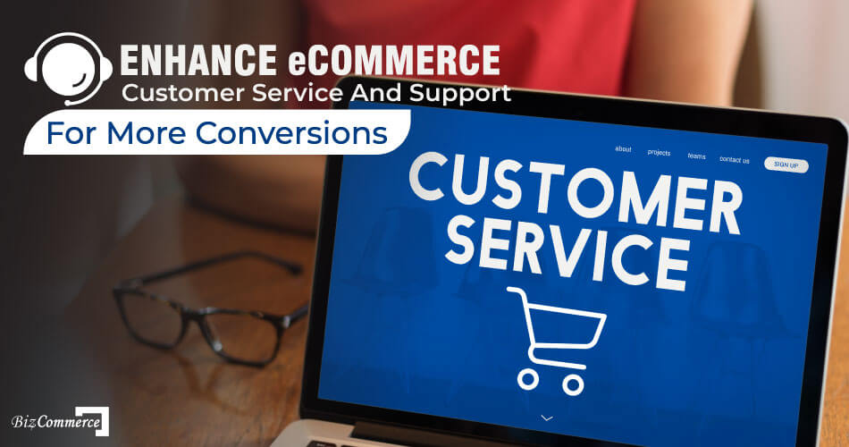 enhance-eCommerce-customer-service-and-support-for-more-conversions