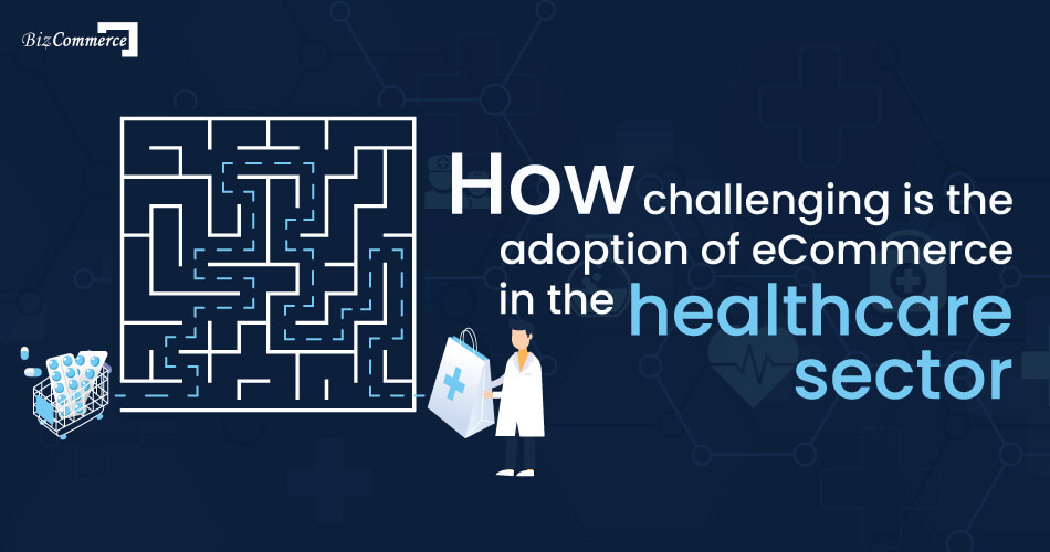 how-challenging-is-the-adoption-of-eCommerce-in-the-healthcare-sector