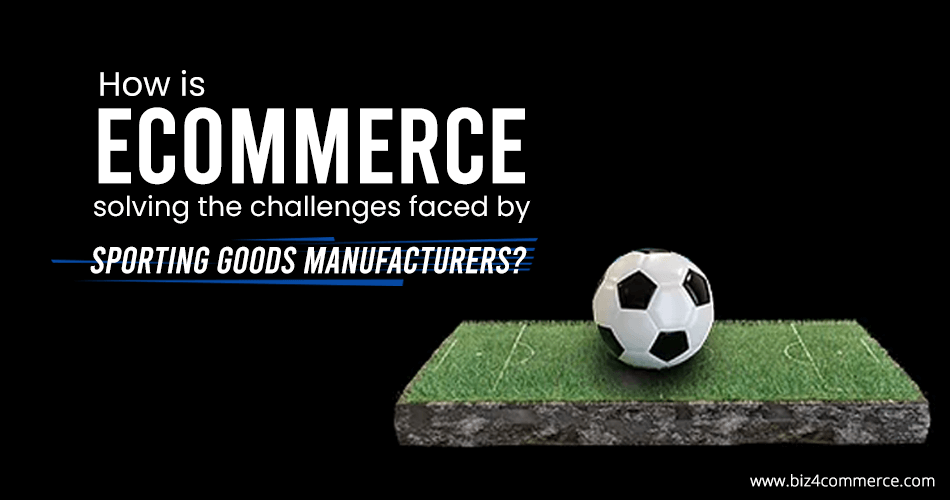 how-is-eCommerce-solving-the-challenges-faced-by-sporting-good-manufacturers