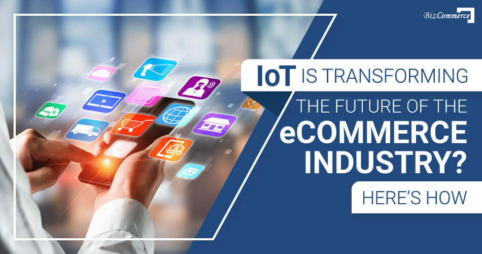 iot-is-transforming-the-future-of-the-ecommerce-industry-here-is-how