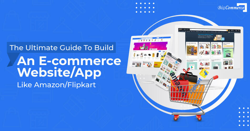 the-ultimate-guide-to-build-an-ecommerce-website-app-like-amazon-flipkart