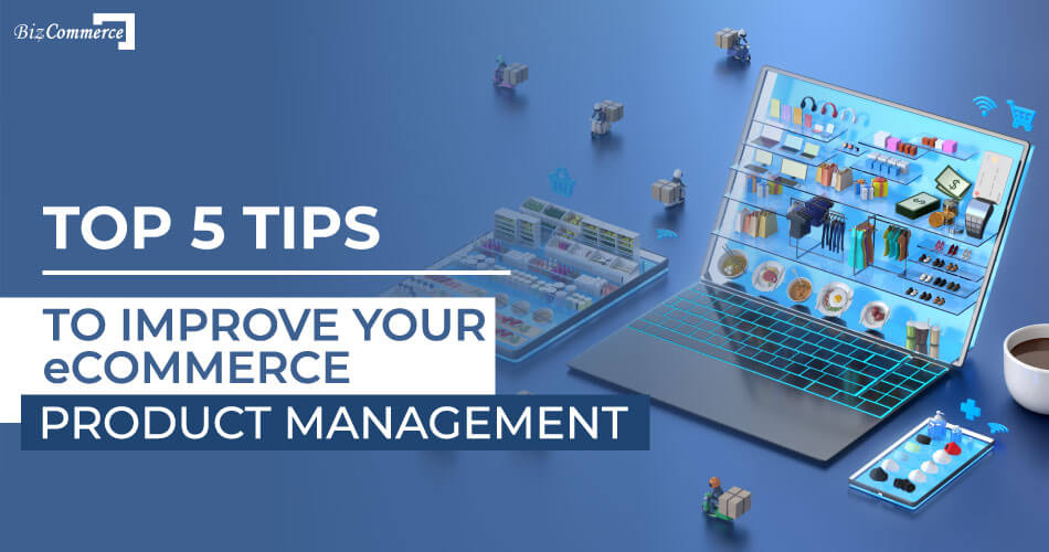 top-5-tips-to-improve-your-ecommerce-product-management