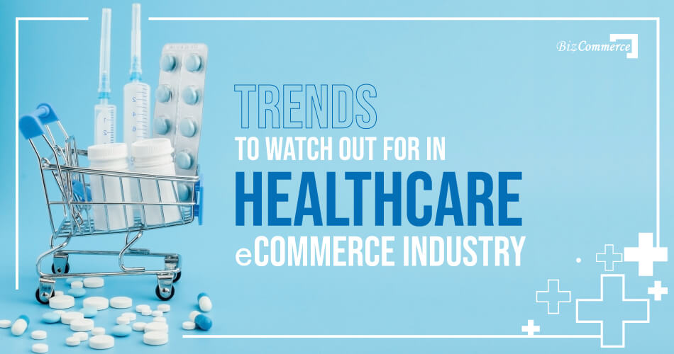 trends-to-watch-out-for-in-healthcare-eCommerce-industry