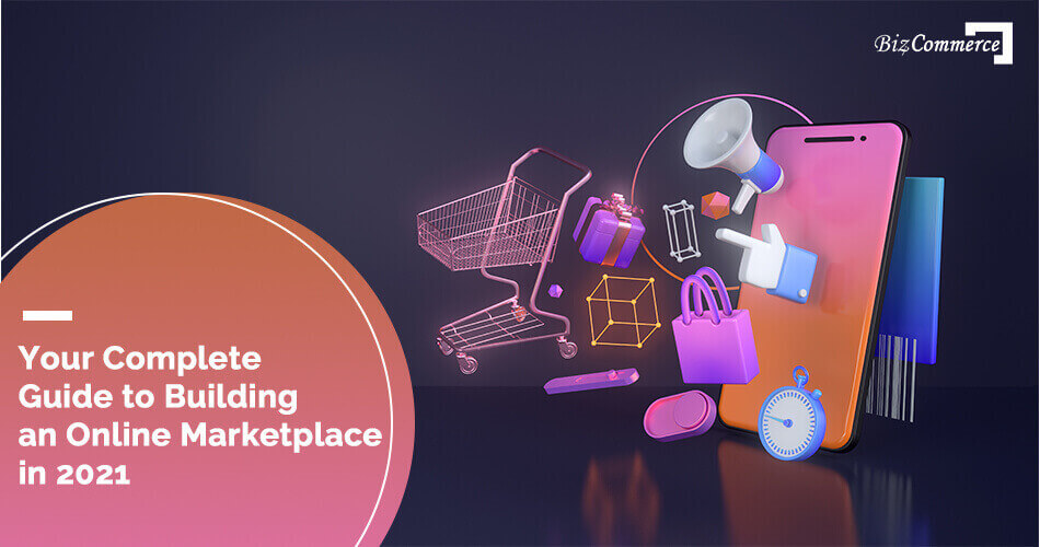 your-complete-guide-to-building-an-online-marketplace-in-2021